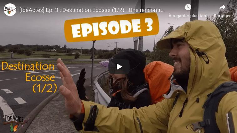 [IdéActes] Ep. 3 : Destination Ecosse (1/2) - Une rencontre inattendue...