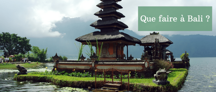 Visiter Bali - Que faire à Bali ?